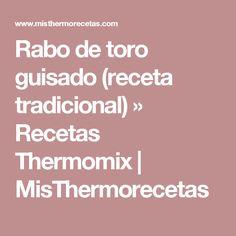 Rabo de toro guisado (receta tradicional) » Recetas Thermomix | MisThermorecetas