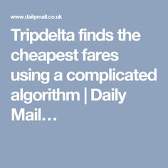 Tripdelta finds the cheapest fares using a complicated algorithm   Daily Mail…