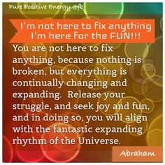 I'm not here to fix anything.  I'm here to have FUN!
