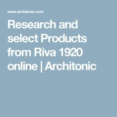Research and select Products from Riva 1920 online | Architonic