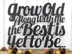 "Grow Old Along With Me The Best Is Yet To Be Metal Sign | 16.5""W x 13.5""H 