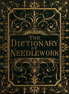 The Dictionary of Needlework: An Encyclopedia of Artistic, Plain, and Fancy Needlework.  2nd edition, 1887. 546 pages. In the public domain and can be downloaded as a PDF or read online at archive.org