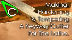 Spare Parts #1 - Making, Hardening And Tempering A Keyway Cutter For The...
