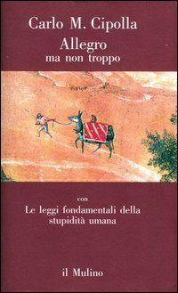 Allegro ma non troppo - Carlo M Cipolla - Le leggi fondamentali della STUPIDITA' umana