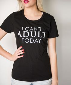 Look at this Cents of Style Black 'I Can't Adult Today' Scoop Neck Tee - Women on #zulily today!