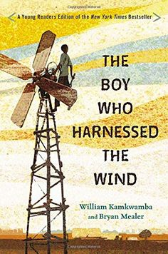 The Hardcover of the The Boy Who Harnessed the Wind: Young Readers Edition by William Kamkwamba, Bryan Mealer, Anna Hymas William Kamkwamba, Wind Movie, Mentor Texts, Science Books, Science Textbook, Nonfiction Books, Boys Who, Memoirs, Audio Books