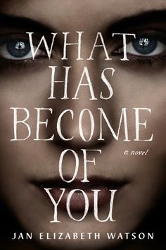 WHAT HAS BECOME OF YOU by Jan Elizabeth Watson -- What if a teacher's most promising pupil is also her most dangerous? A tautly plotted psychological thriller, as intelligent as it is mesmerizing.