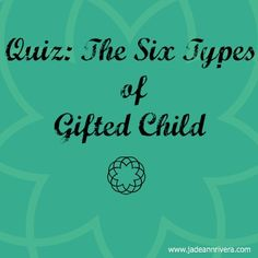Excellent blog (includes a quiz) insights into meeting the needs of gifted kids as they move through the 6 types of giftedness.