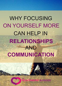 Why focusing on yourself more can help in relationships and communication