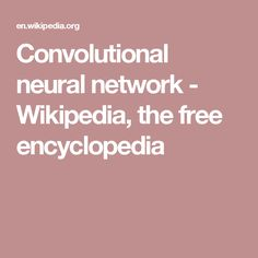 Convolutional neural network - Wikipedia, the free encyclopedia