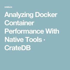 Analyzing Docker Container Performance With Native Tools · CrateDB