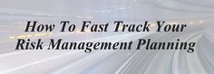 How To Fast Track Your Risk Management Planning