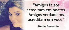 Neide Bevenuto: Nem todos que estão do seu lado estão com você