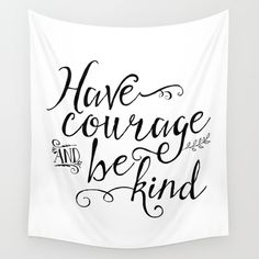Buy Have Courage and Be Kind (BW) by Noonday Design as a high quality Wall Tapestry. Worldwide shipping available at Society6.com. Just one of millions of products available.