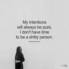 My intentions will always be pure, I don't have time to be a shitty person. Favorite Quotes, Best Quotes, Love Quotes, True Life Quotes, Famous Quotes, Positive Quotes, Motivational Quotes, Inspirational Quotes, The Words
