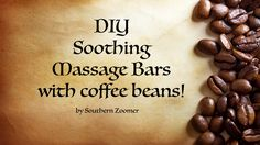 DIY Soothing Massage Bars with coffee beans - this easy DIY is cheaper and more fun than the store bought version! Soothe your aching muscles with an all natural alternative instead of OTC medication! From the blog at www.southernzoomer.com
