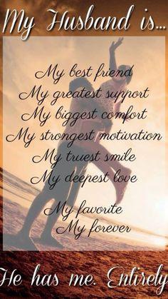 Mi esposo es: mi mejor amigo, mi mas grande apoyo, mi mayor comodidad, junto con mis hijos son mi mayor motivacion, mi sonrisa mas verdadera, mi mas profundo amor, mi favorito, mi para siempre, él me tiene totalmente.