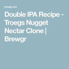 Double IPA Recipe - Troegs Nugget Nectar Clone   Brewgr Brewing Recipes, Beer Recipes, Ipa Recipe, Double Ipa, Home Brewing, Home Brewery, Home Brewing Beer