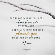 The place where you feel abandoned - Ann Voskamp Bible Verses Quotes, Faith Quotes, Me Quotes, Scriptures, Quote Life, Strong Quotes, Jesus Quotes, One Thousand Gifts, Feeling Abandoned