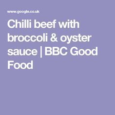 Chilli beef with broccoli & oyster sauce | BBC Good Food