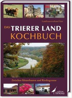 Das Trierer Land Kochbuch: Zwischen Römerbauten und Rieslingcreme: Amazon.de: Landfrauenverband Trier: Bücher