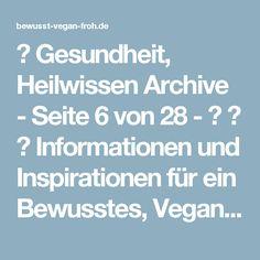 ☼ Gesundheit, Heilwissen Archive - Seite 6 von 28 - ☼ ✿ ☺ Informationen und Inspirationen für ein Bewusstes, Veganes und (F)rohes Leben ☺ ✿ ☼