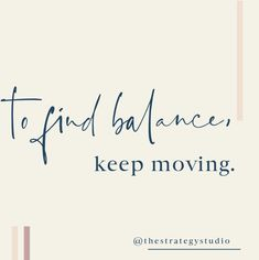 """Why I changed my mind about """"Balance"""" — The Strategy Studio Feeling Inadequate, Keep Moving, Albert Einstein, My Mind, Change Me, You Can Do, Hustle, To My Daughter, Things I Want"""