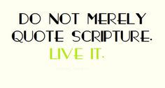 """""""Do not merely listen to the word, and so deceive yourselves. Do what it says."""" James 1:22"""