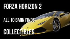 Forza Horizon 2 All 10 Barn Finds Collectibles Locations Guide