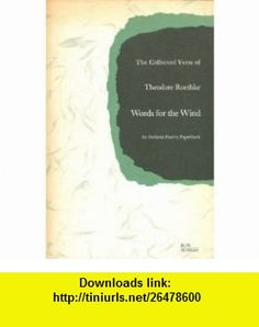 Words for the Wind The Collected Verse of Theodore Roethke Theodore Roethke ,   ,  , ASIN: B001BZM9XO , tutorials , pdf , ebook , torrent , downloads , rapidshare , filesonic , hotfile , megaupload , fileserve