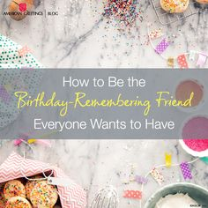 How to Remember Birthdays - American Greetings Blog
