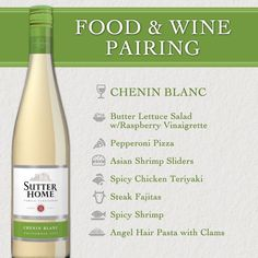 Sutter Home food & wine paring for Chenin Blanc. (sheh- nan- blahn) slightly sweet white wine light to medium bodied. Food pairing: simple or slightly spicy fish, shellfish, puoltry, veal, pork and bratwurst.