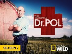 The Incredible Dr. Pol.......great TV reality veterinary show on Nat Geo Wild.