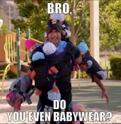 Bro... do you even babywear? LOL! Dedicated to the babywearing dad's out there.  / Colleen at WrapsodyBaby.com
