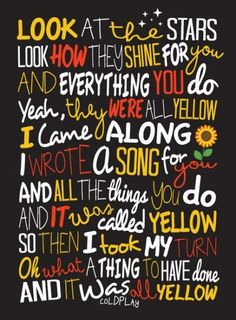 Coldplay - Yellow Poster, Song Lyrics Print, Music Poster, Song Lyrics, Music…I love this song. Song Lyric Quotes, Lyric Art, Music Lyrics, Music Quotes, Frases Coldplay, Coldplay Poster, Coldplay Songs, Chris Martin, Lettering