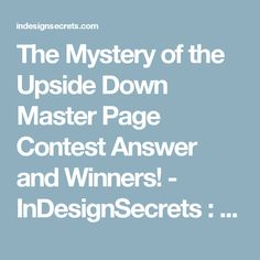 The Mystery of the Upside Down Master Page Contest Answer and Winners! - InDesignSecrets : InDesignSecrets