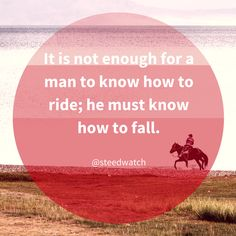 """""""Men are better when riding, more just and more understanding, and more alert and more at ease and more under-taking, and better knowing of all countries and all passages; in short and long all good customs and manners cometh thereof, and the health of man and of his soul."""" – Attributed to Edward Plantagenet"""