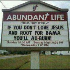 Church sign | If you don't love Jesus and root for Bama you'll Au-burn ☺ Roll Tide!