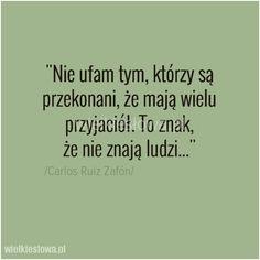 Nie ufam tym, którzy są przekonani... #Zafón-Carlos-Ruiz,  #Przyjaźń, #Zaufanie Motto, Sentences, Horoscope, Don't Forget, Texts, Things I Want, Poems, Inspirational Quotes, Wisdom