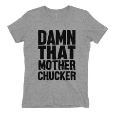 T Shirts for women - Damn That Mother Chucker - Gossip Girl, womens clothing, graphic tees, shirt with sayings, sarcastic, funny shirt