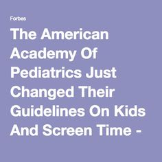The American Academy Of Pediatrics Just Changed Their Guidelines On Kids And Screen Time - Forbes