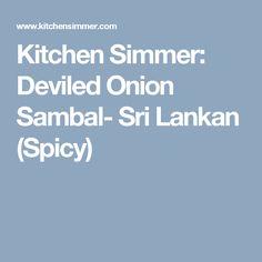 Kitchen Simmer: Deviled Onion Sambal- Sri Lankan (Spicy)