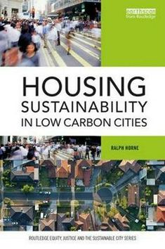 """Read """"Housing Sustainability in Low Carbon Cities"""" by Ralph Horne available from Rakuten Kobo. Housing affordability, urban development and climate change responses are great challenges that are intertwined, yet the. New Perspective, Book City, Sustainable City, Low Carbon, Save The Planet, Ecology, Climate Change, Sustainability"""