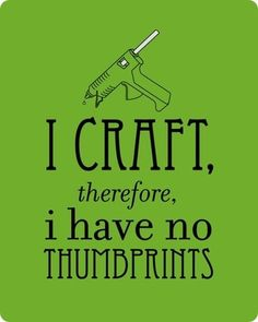 I Craft There I Have No Thumbprints - http://diyforlife.com/craft-thumbprints/ - #CraftHumor, #Crafts