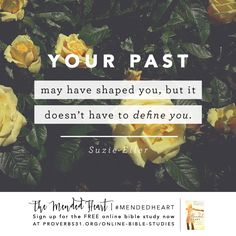 "Reduce the power of your past hurts and learn to live fully in today with our FREE Online Bible Study of ""The Mended Heart"" by Suzie Eller! http://proverbs31.org/online-bible-studies/"