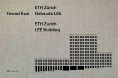 awad Kazi : ETH Zürich : Gebäude LEE = ETH Zurich : LEE building / Hg./ed., Christoph Wieser ; Mit Beiträgen von / with contributions by Georg Aerni ... [et al.].-- Zürich : Park Books, cop. 2015.