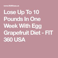 Lose Up To 10 Pounds In One Week With Egg Grapefruit Diet - FIT 360 USA