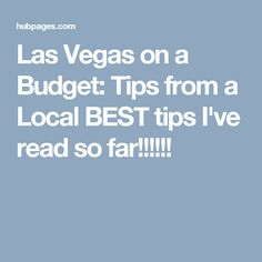 Las Vegas on a Budget: Tips from a Local  BEST tips I've read so far!!!!!!