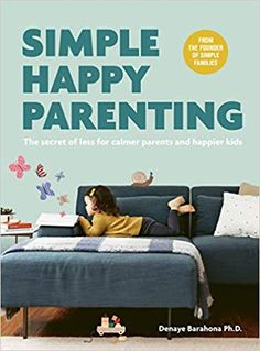 Simple Happy Parenting: The Secret of Less for Calmer Parents and Happier Kids: Denaye Barahona, Manon de Jong, Amy Drucker: 9781781318645: Amazon.com: Gateway