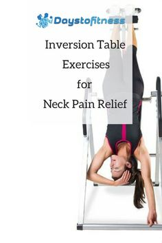 Inversion Table Exercises for Neck Pain Relief Inversion Therapy, Inversion Table, Neck Pain Relief, Back Exercises, Fitness Inspiration, Workout Inspiration, Health And Beauty Tips, Easy Workouts, Back Pain